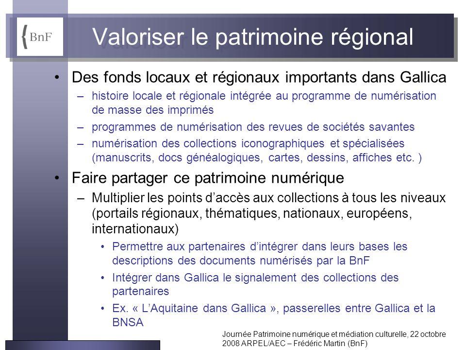 Journée Patrimoine numérique et médiation culturelle, 22 octobre 2008 ARPEL/AEC – Frédéric Martin (BnF) Valoriser le patrimoine régional Des fonds loc