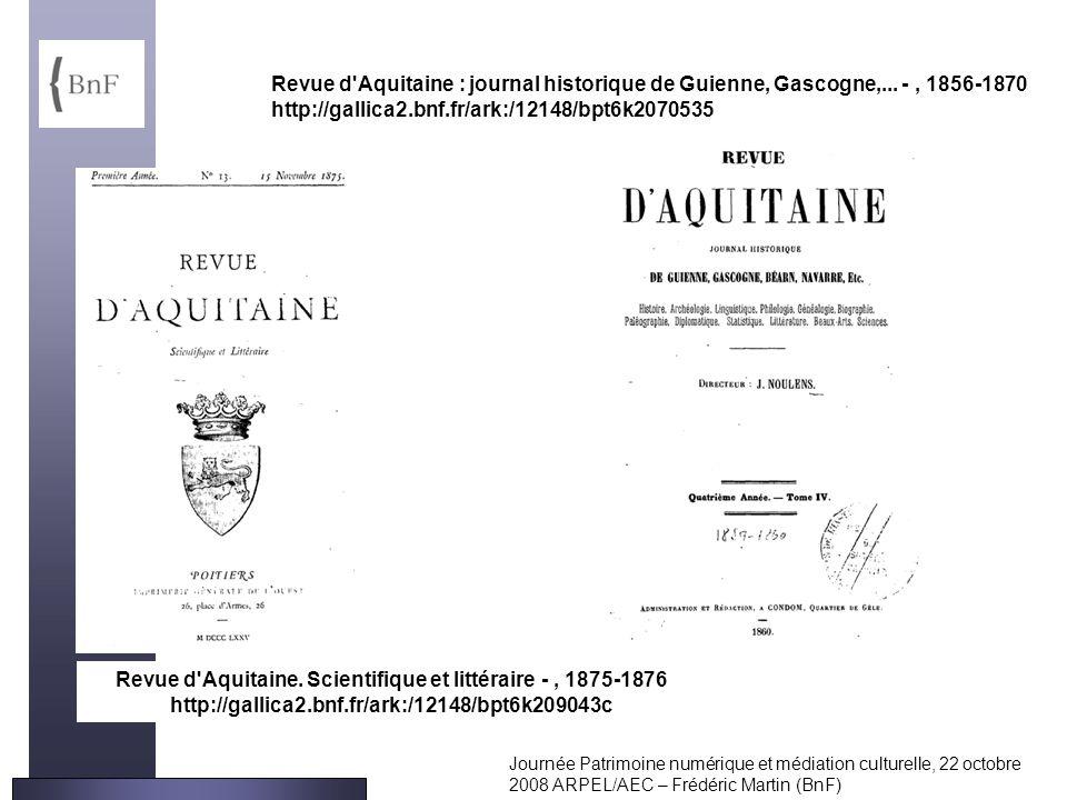 Journée Patrimoine numérique et médiation culturelle, 22 octobre 2008 ARPEL/AEC – Frédéric Martin (BnF) Revue d'Aquitaine. Scientifique et littéraire