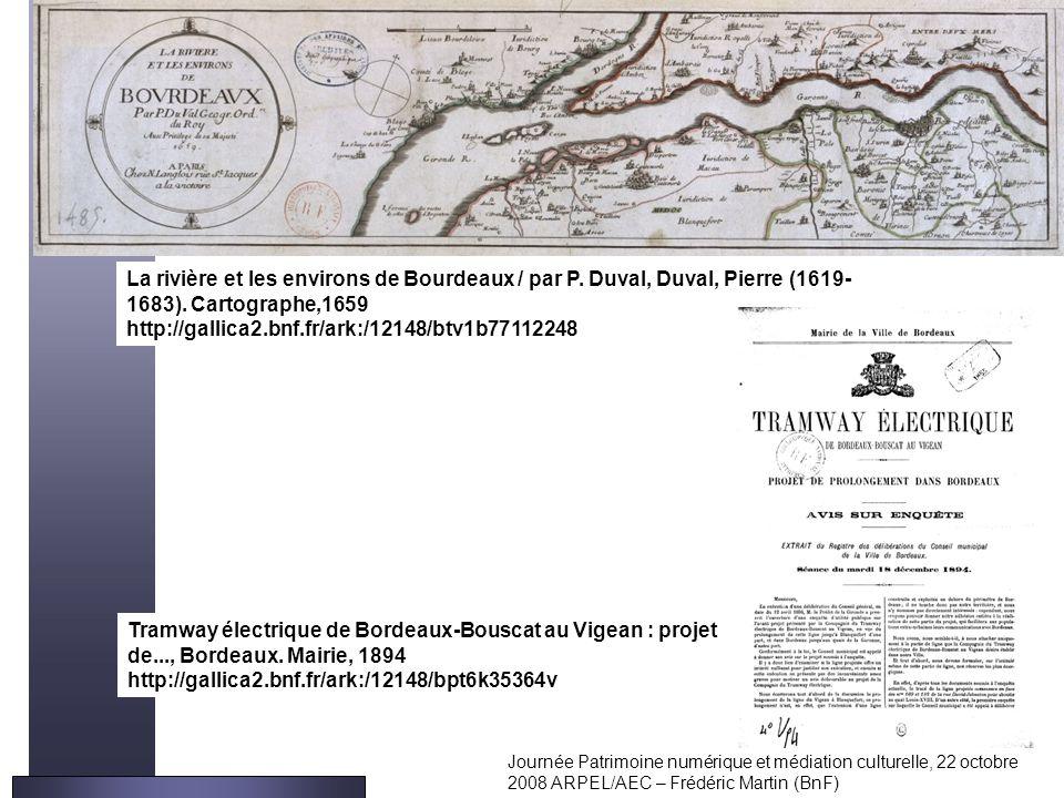 Journée Patrimoine numérique et médiation culturelle, 22 octobre 2008 ARPEL/AEC – Frédéric Martin (BnF) La rivière et les environs de Bourdeaux / par