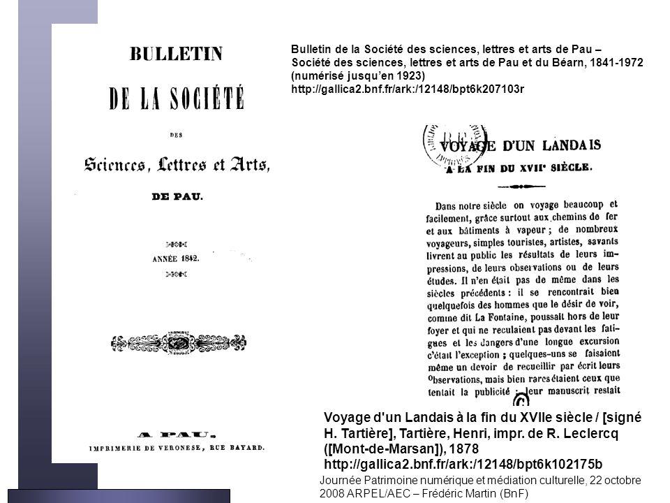 Journée Patrimoine numérique et médiation culturelle, 22 octobre 2008 ARPEL/AEC – Frédéric Martin (BnF) Bulletin de la Société des sciences, lettres e