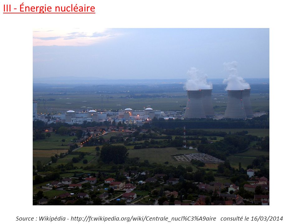 Source : Wikipédia - http://fr.wikipedia.org/wiki/Centrale_nucl%C3%A9aire consulté le 16/03/2014