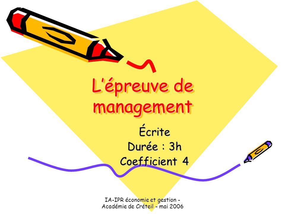 IA-IPR économie et gestion - Académie de Créteil - mai 2006 L'épreuve de management Écrite Durée : 3h Coefficient 4