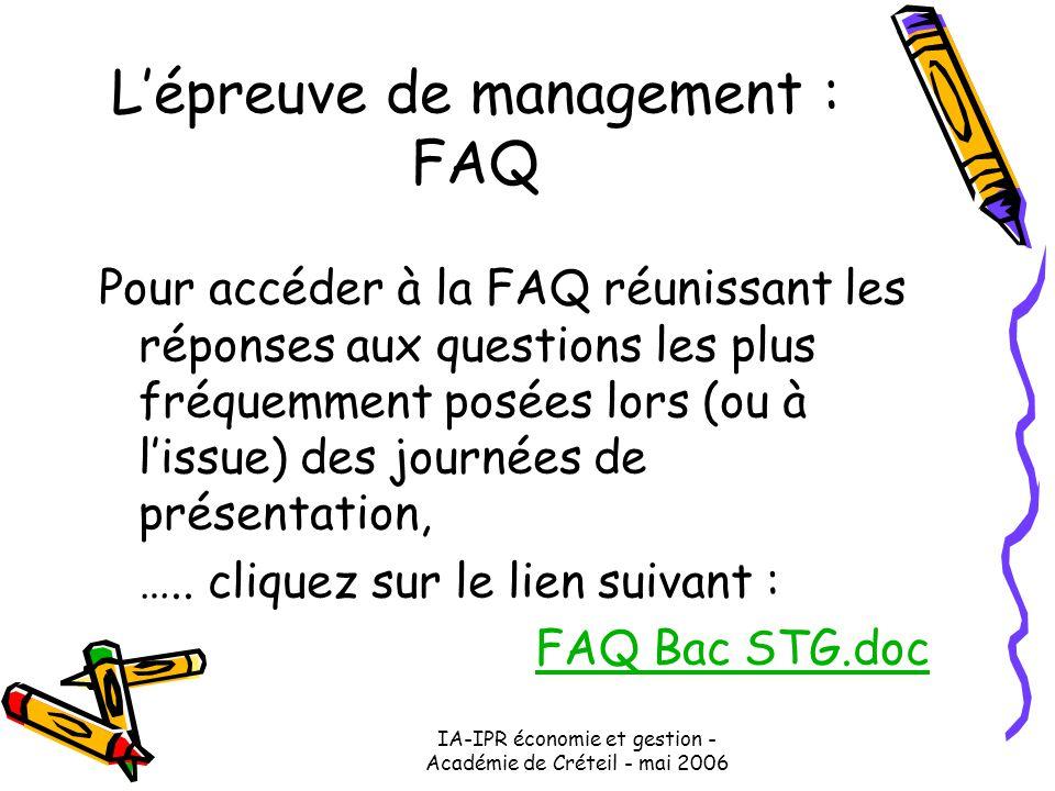 IA-IPR économie et gestion - Académie de Créteil - mai 2006 L'épreuve de management : FAQ Pour accéder à la FAQ réunissant les réponses aux questions les plus fréquemment posées lors (ou à l'issue) des journées de présentation, …..