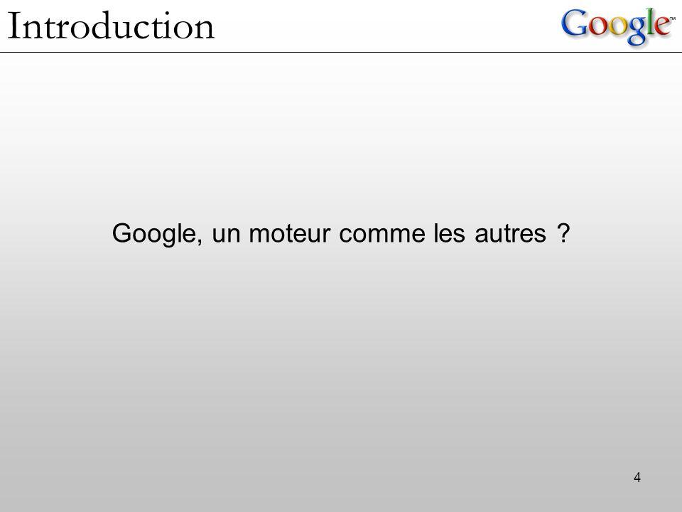 4 Introduction Google, un moteur comme les autres ?