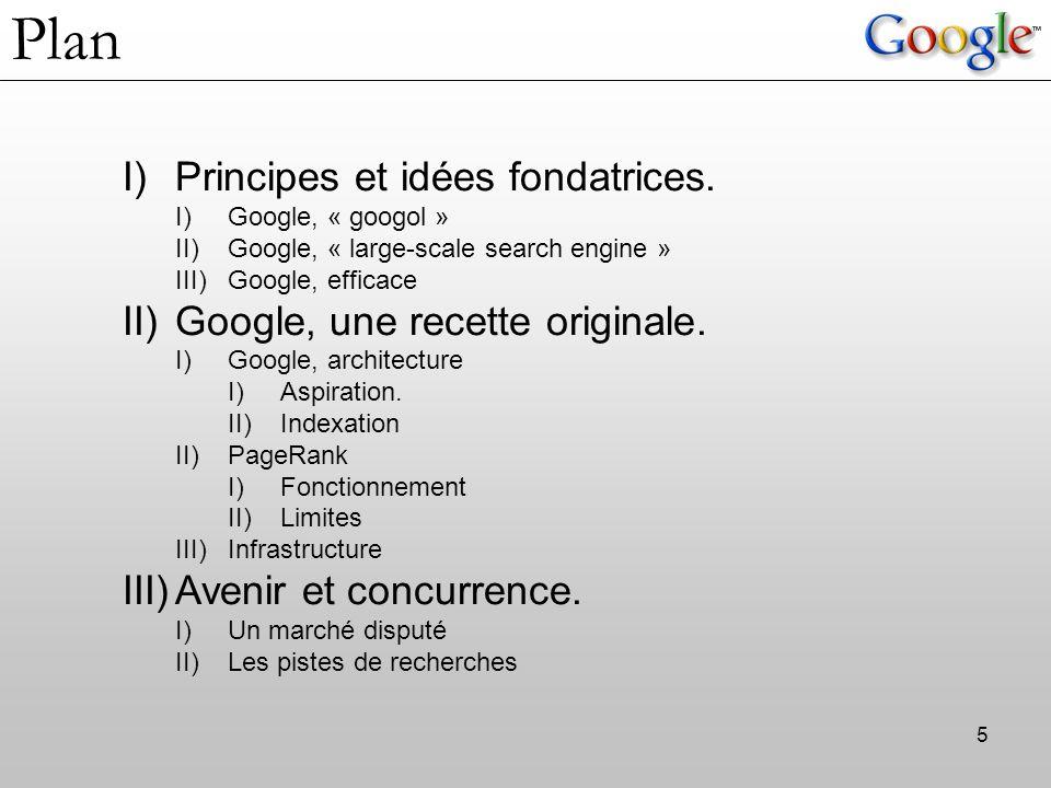 6 La mission : Garantir à ses utilisateurs les solutions de recherche les plus confortables, les plus complètes et les plus précises Google, « googol » Google .