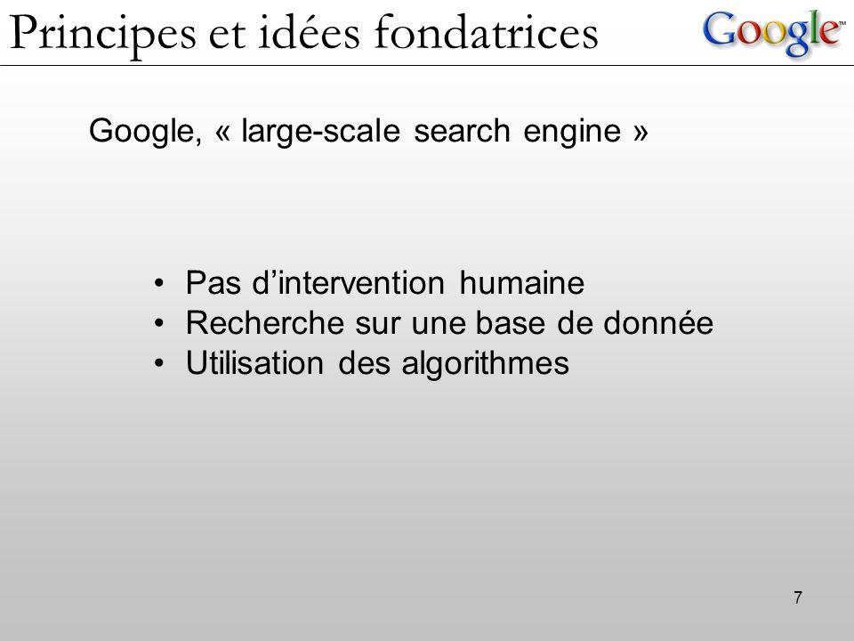 7 Google, « large-scale search engine » Pas d'intervention humaine Recherche sur une base de donnée Utilisation des algorithmes Principes et idées fon