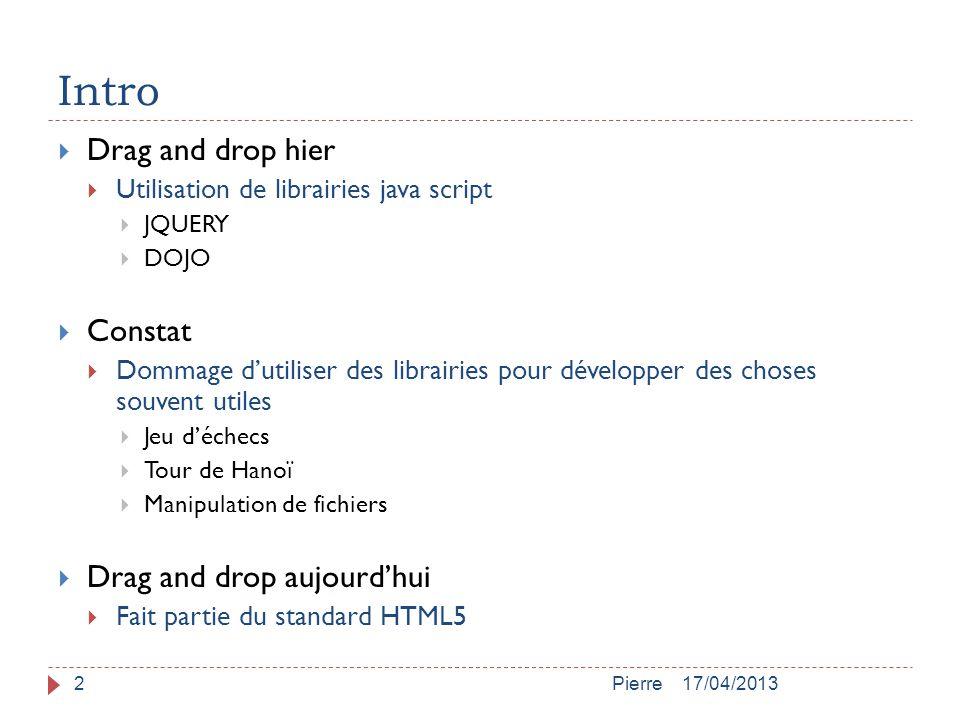 Intro 17/04/2013Pierre2  Drag and drop hier  Utilisation de librairies java script  JQUERY  DOJO  Constat  Dommage d'utiliser des librairies pou