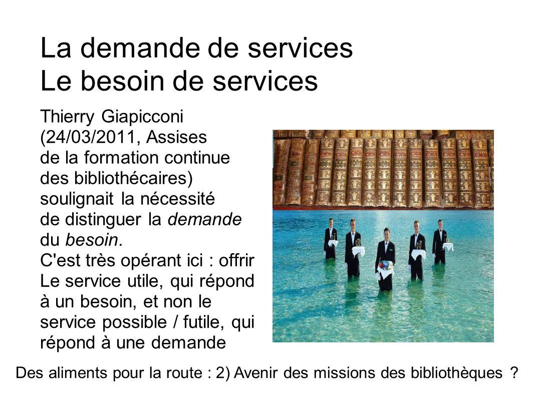 La demande de services Le besoin de services Thierry Giapicconi (24/03/2011, Assises de la formation continue des bibliothécaires) soulignait la nécessité de distinguer la demande du besoin.