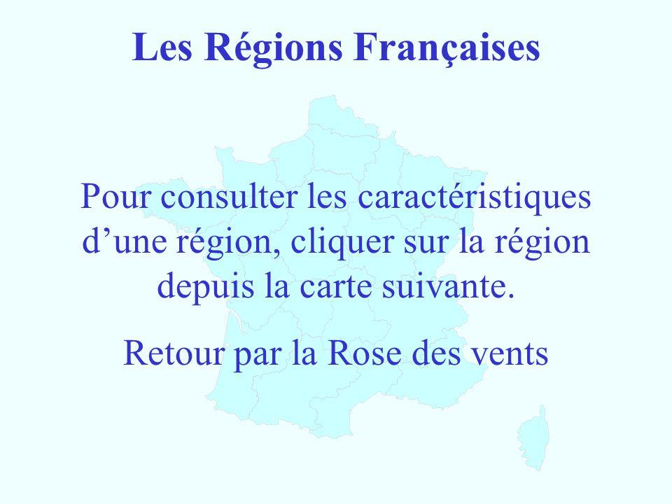 Les Régions Françaises Pour consulter les caractéristiques d'une région, cliquer sur la région depuis la carte suivante. Retour par la Rose des vents