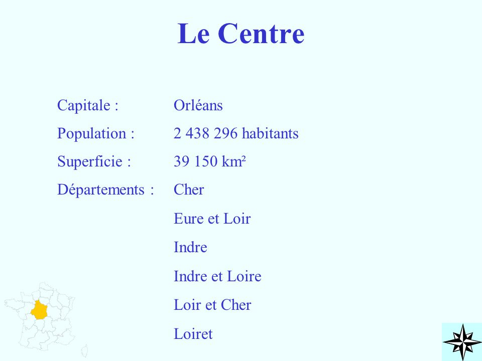 Le Centre Capitale : Population : Superficie : Départements : Orléans 2 438 296 habitants 39 150 km² Cher Eure et Loir Indre Indre et Loire Loir et Ch