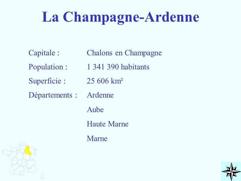 La Champagne-Ardenne Capitale : Population : Superficie : Départements : Chalons en Champagne 1 341 390 habitants 25 606 km² Ardenne Aube Haute Marne