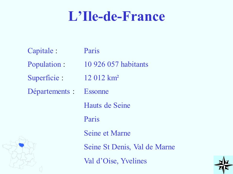 L'Ile-de-France Capitale : Population : Superficie : Départements : Paris 10 926 057 habitants 12 012 km² Essonne Hauts de Seine Paris Seine et Marne