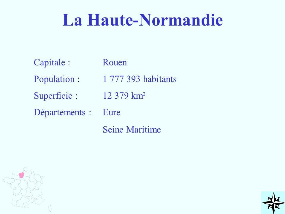 La Haute-Normandie Capitale : Population : Superficie : Départements : Rouen 1 777 393 habitants 12 379 km² Eure Seine Maritime
