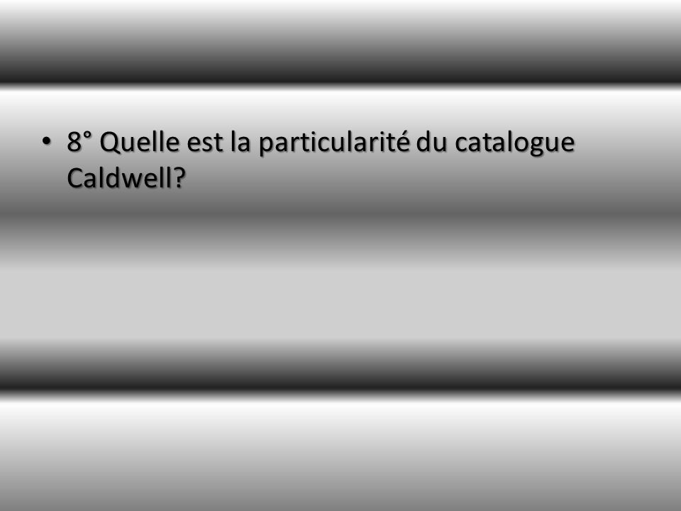 8° Quelle est la particularité du catalogue Caldwell.
