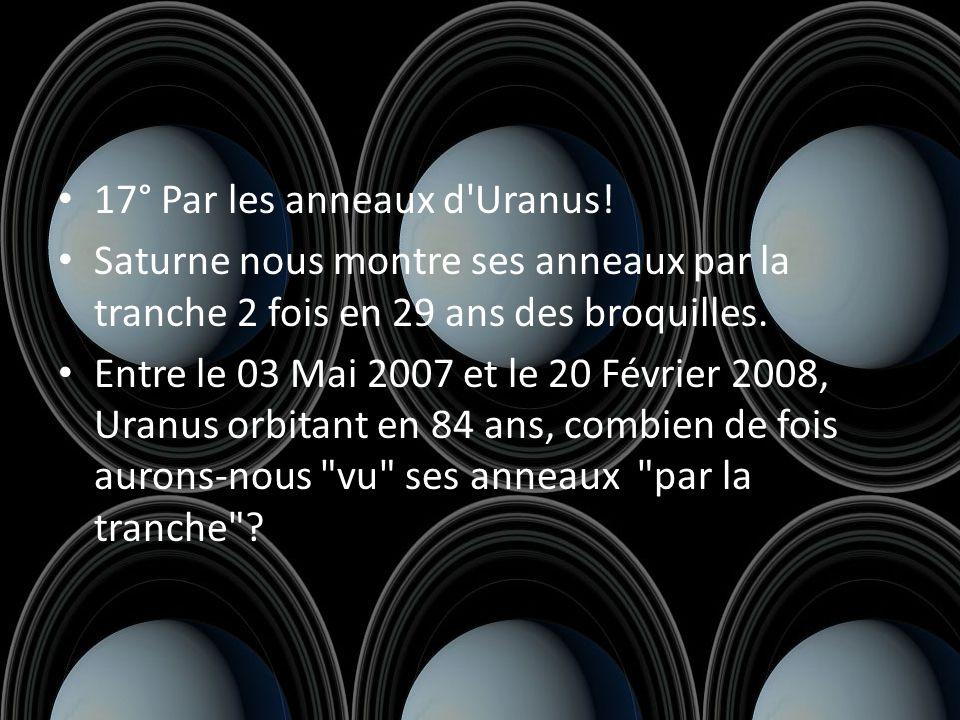 17° Par les anneaux d Uranus.
