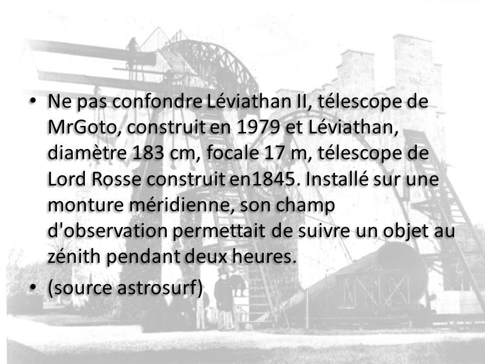 Ne pas confondre Léviathan II, télescope de MrGoto, construit en 1979 et Léviathan, diamètre 183 cm, focale 17 m, télescope de Lord Rosse construit en1845.