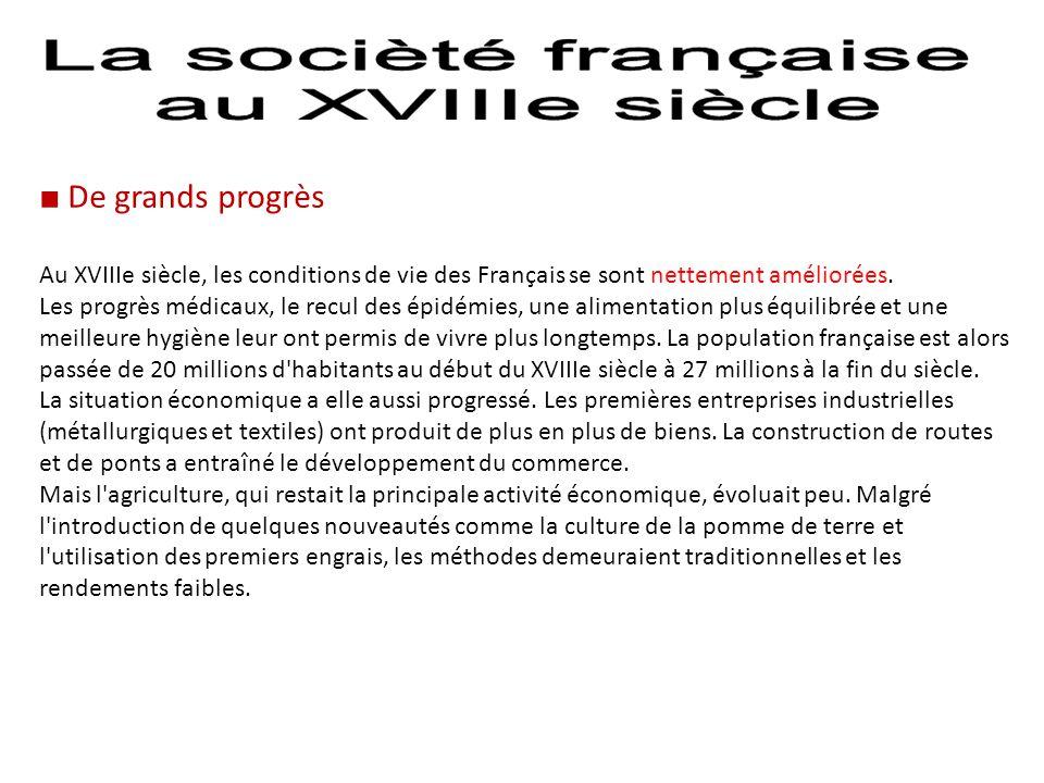 ■ De grands progrès Au XVIIIe siècle, les conditions de vie des Français se sont nettement améliorées. Les progrès médicaux, le recul des épidémies, u