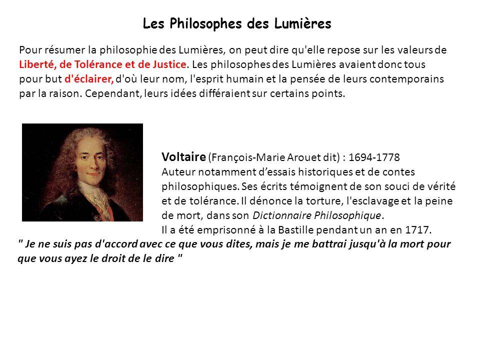 Les Philosophes des Lumières Voltaire (François-Marie Arouet dit) : 1694-1778 Auteur notamment d'essais historiques et de contes philosophiques. Ses é