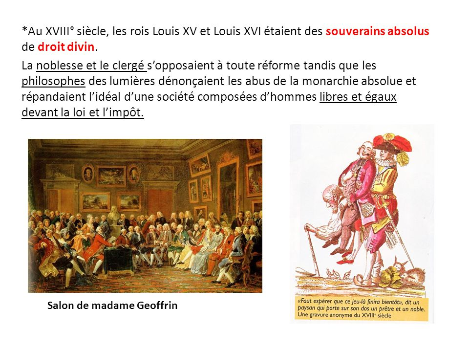 *Au XVIII° siècle, les rois Louis XV et Louis XVI étaient des souverains absolus de droit divin. La noblesse et le clergé s'opposaient à toute réforme