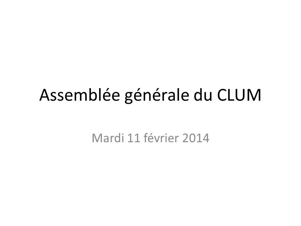 Assemblée générale du CLUM Mardi 11 février 2014