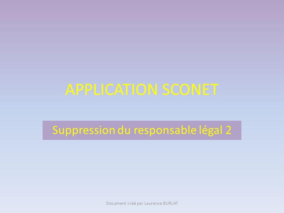 APPLICATION SCONET Suppression du responsable légal 2 Document créé par Laurence BURLAT