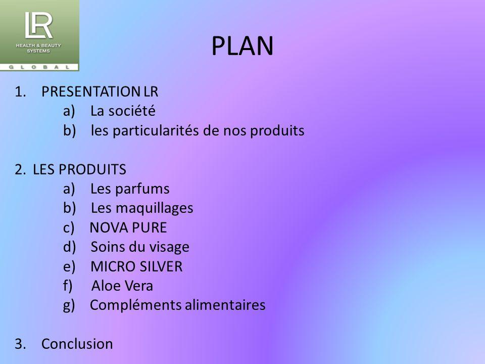 PLAN 1. PRESENTATION LR a) La société b) les particularités de nos produits 2.LES PRODUITS a) Les parfums b) Les maquillages c) NOVA PURE d) Soins du