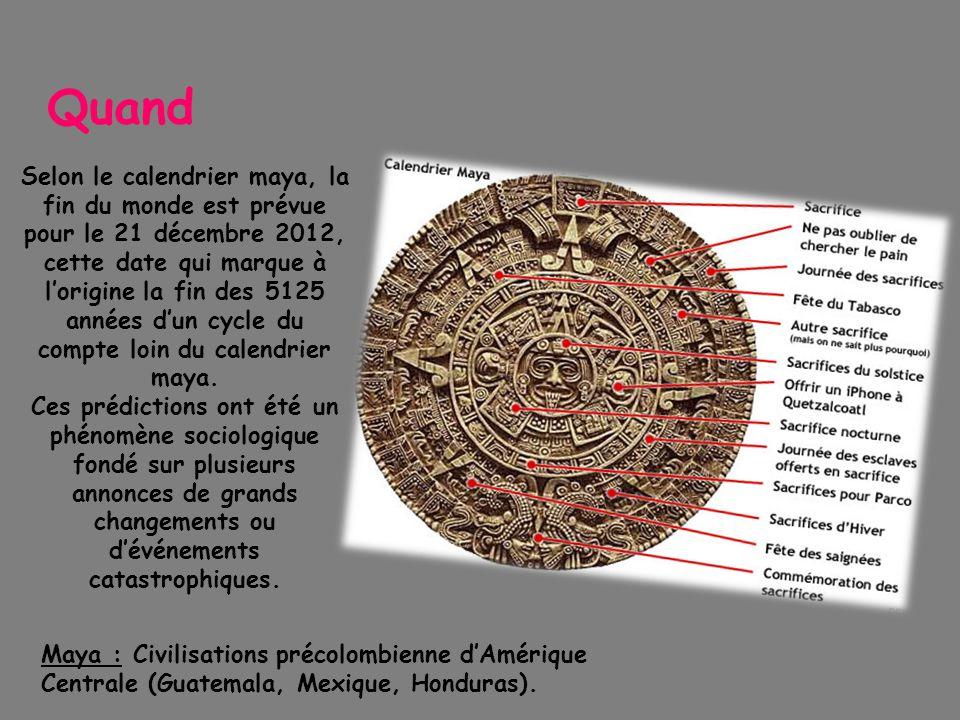 Quand Selon le calendrier maya, la fin du monde est prévue pour le 21 décembre 2012, cette date qui marque à l'origine la fin des 5125 années d'un cycle du compte loin du calendrier maya.
