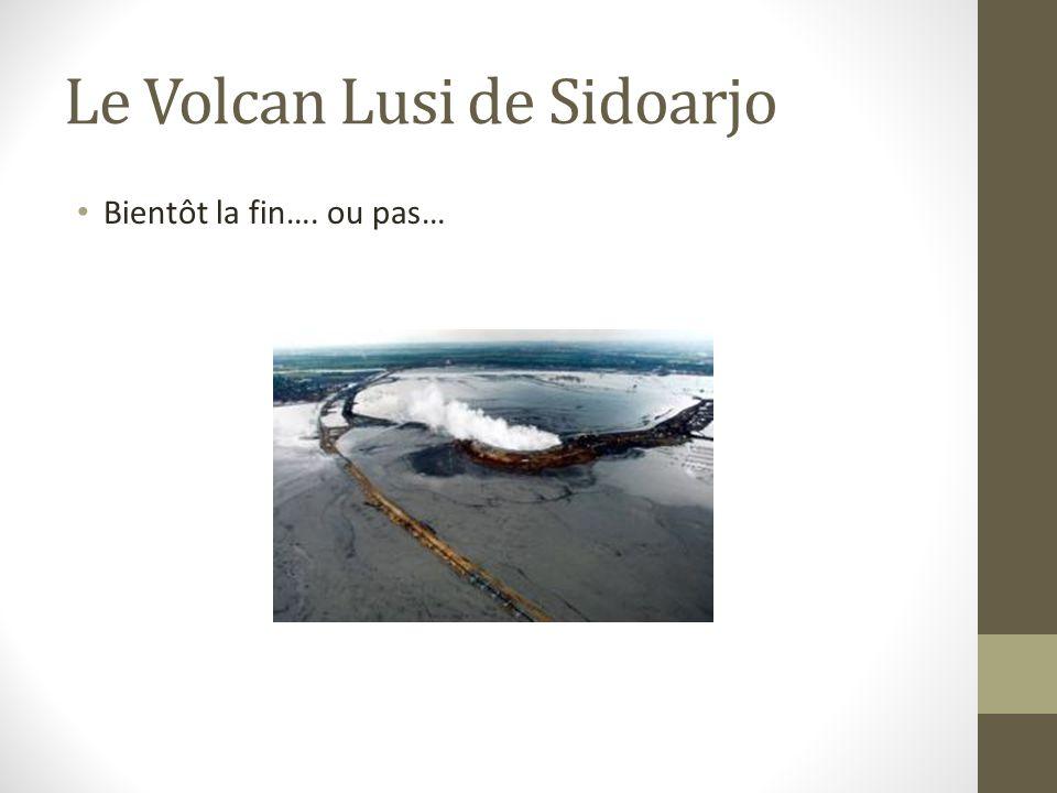 Le Volcan Lusi de Sidoarjo Bientôt la fin…. ou pas…