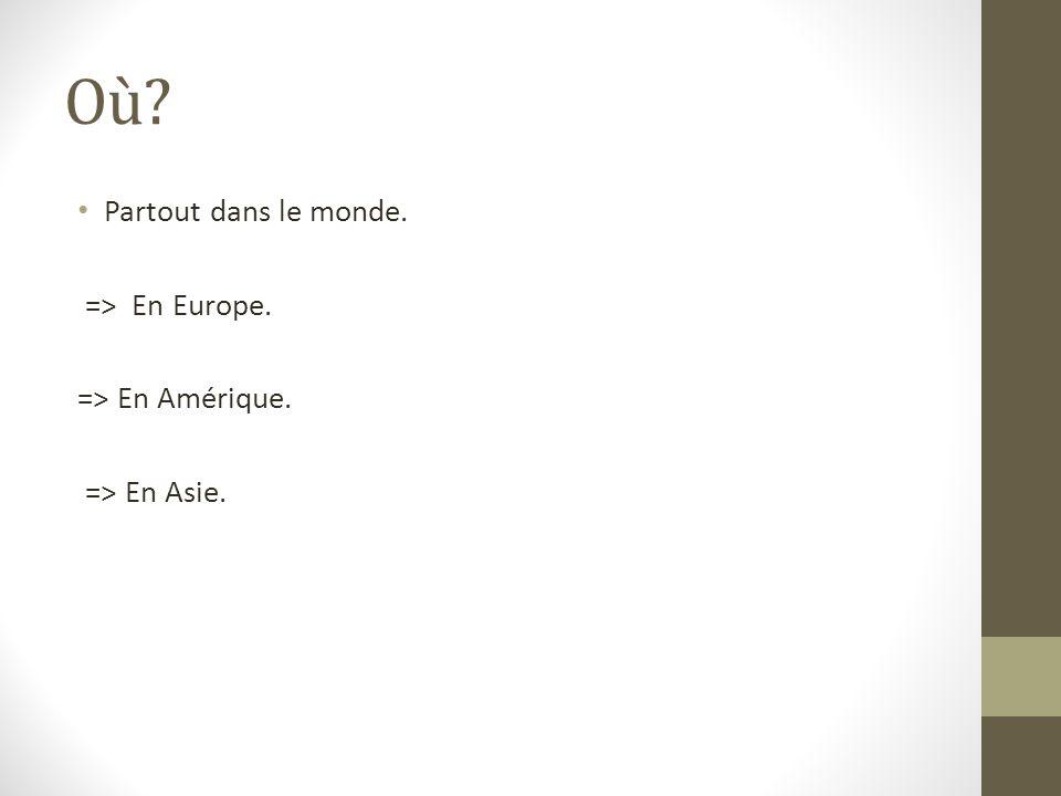 Où Partout dans le monde. => En Europe. => En Amérique. => En Asie.