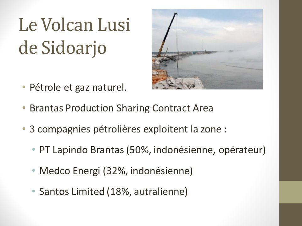 Le Volcan Lusi de Sidoarjo -Déclenchement -Gestion de l'éruption -Origine de l'Eruption : -=> Accident de forage ?...