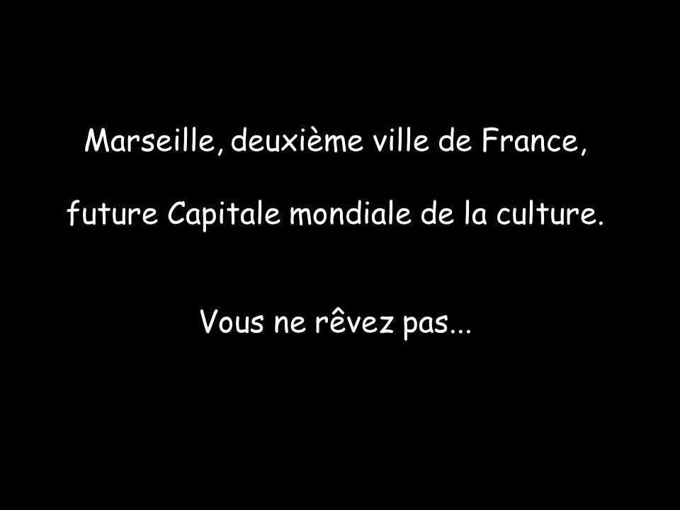 Marseille, deuxième ville de France, future Capitale mondiale de la culture. Vous ne rêvez pas...
