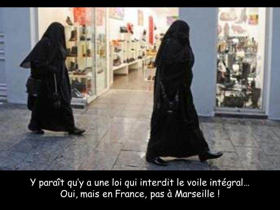 Y paraît qu'y a une loi qui interdit le voile intégral… Oui, mais en France, pas à Marseille !