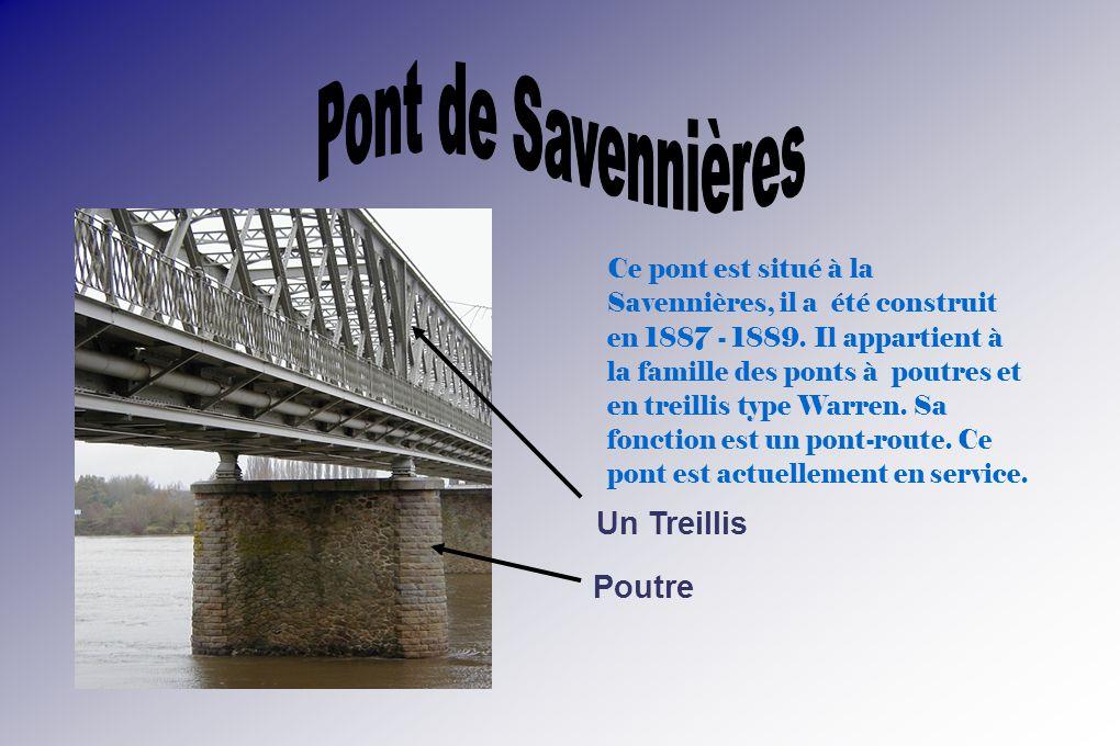 Ce pont est situé à la Savennières, il a été construit en 1887 - 1889.