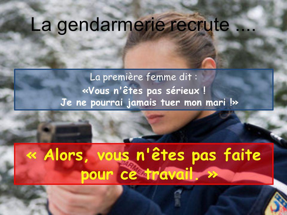 La gendarmerie recrute.... La gendarmerie décide de sélectionner sa gendarmette la plus fidèle, après toute une série de sélections, d'entretiens, d'e