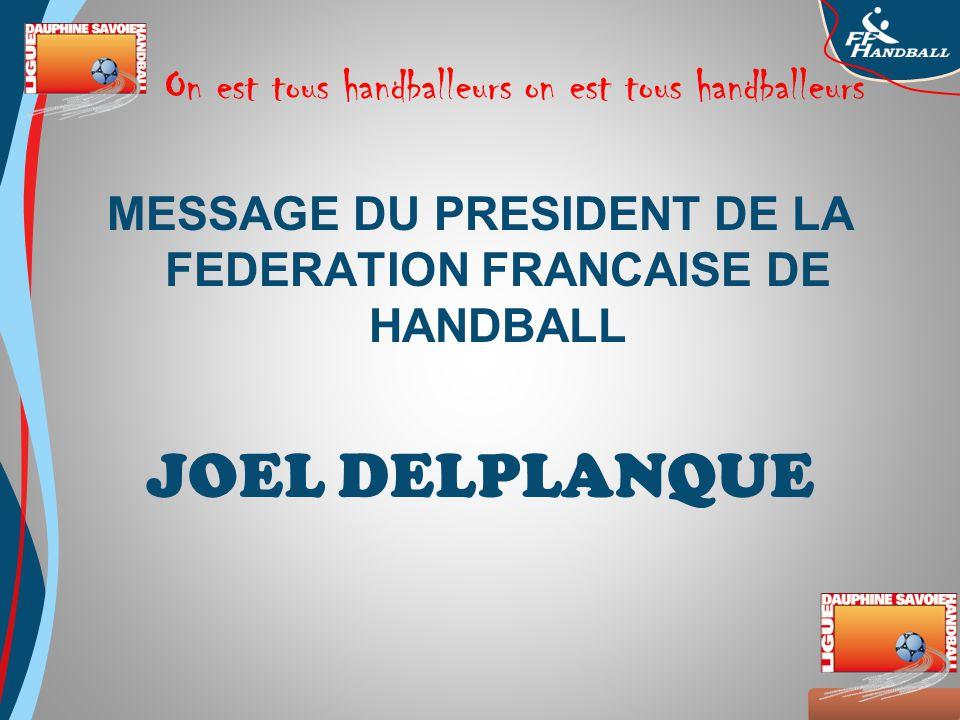 Octobre 2008 On est tous handballeurs on est tous handballeurs MESSAGE DU PRESIDENT DE LA FEDERATION FRANCAISE DE HANDBALL JOEL DELPLANQUE