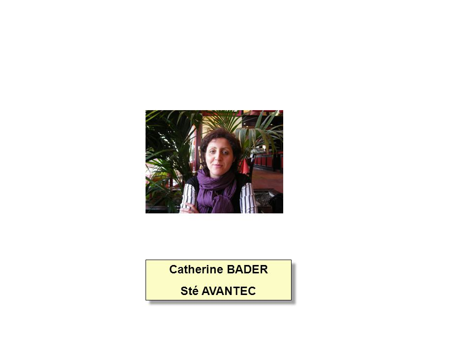 Catherine BADER Sté AVANTEC Catherine BADER Sté AVANTEC