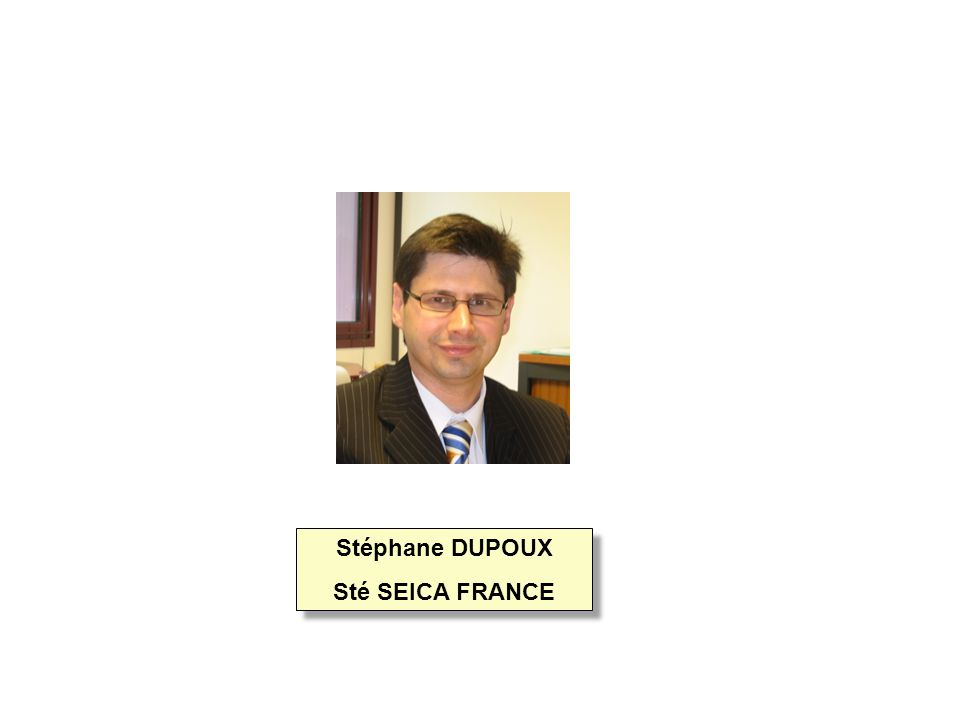 Stéphane DUPOUX Sté SEICA FRANCE Stéphane DUPOUX Sté SEICA FRANCE