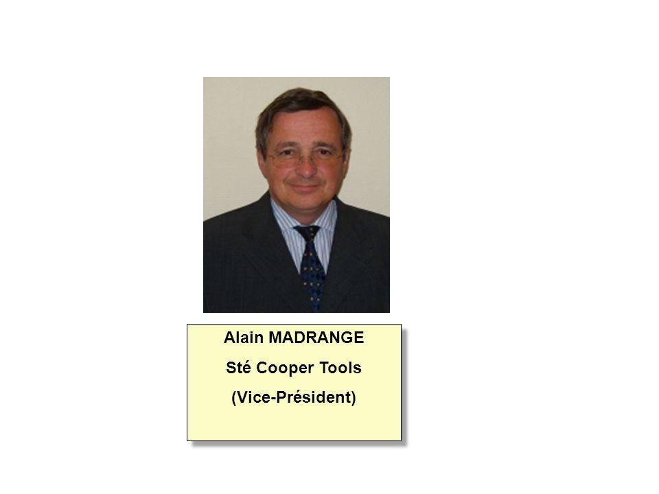 Alain MADRANGE Sté Cooper Tools (Vice-Président) Alain MADRANGE Sté Cooper Tools (Vice-Président)