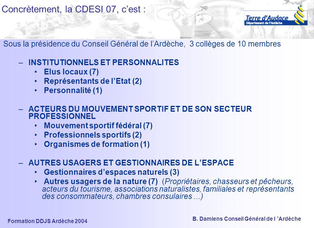 Formation DDJS Ardèche 2004 B. Damiens Conseil Général de l 'Ardèche FONCTIONNEMENT La CDESI 4 réunions en 2003 Secrétariat technique 1 cadre du Conse