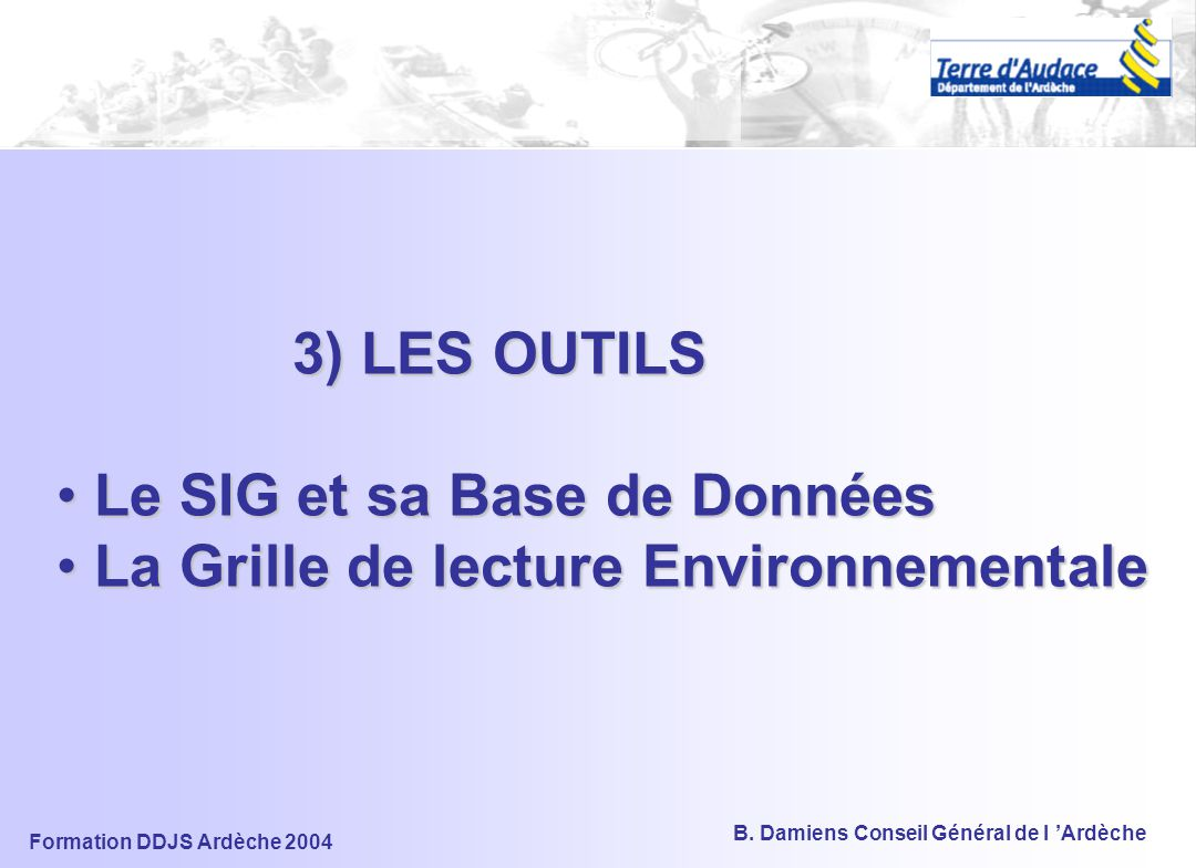 Formation DDJS Ardèche 2004 B. Damiens Conseil Général de l 'Ardèche Les étapes de la mise en œuvre de la stratégie départementale CREATION DE LA CDES