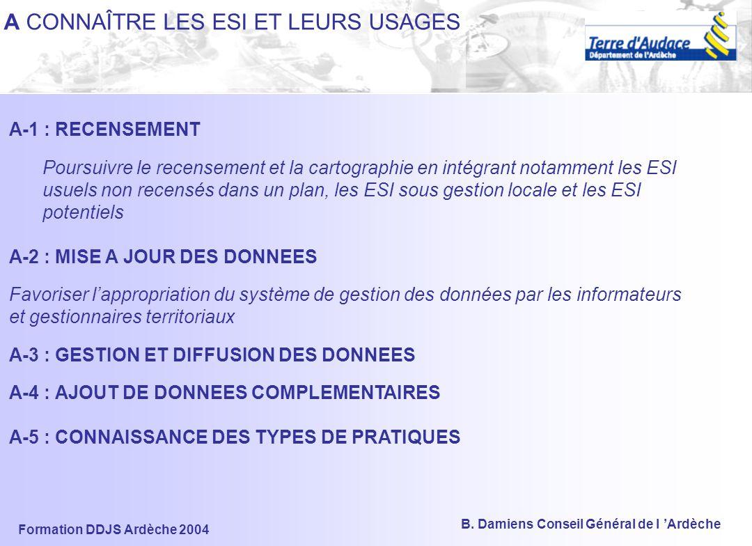 Formation DDJS Ardèche 2004 B. Damiens Conseil Général de l 'Ardèche PDESI 07 A Connaître les ESI et leurs usages B Créer, gérer et pérenniser les ESI