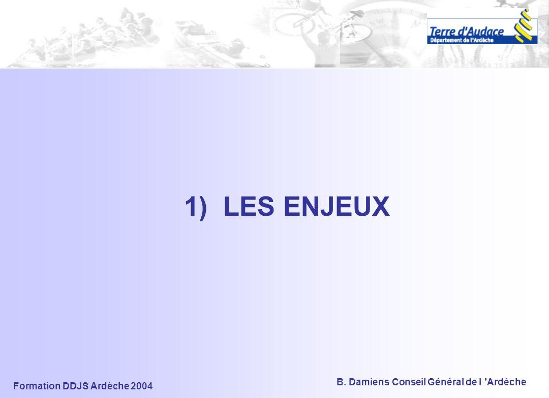Formation DDJS Ardèche 2004 B. Damiens Conseil Général de l 'Ardèche 1) LES ENJEUX