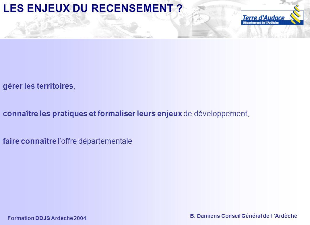 Formation DDJS Ardèche 2004 B.Damiens Conseil Général de l 'Ardèche LES ENJEUX DU RECENSEMENT .