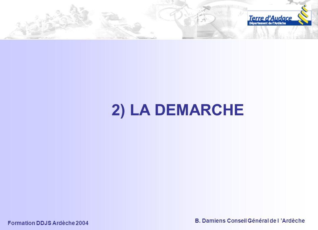 Formation DDJS Ardèche 2004 B. Damiens Conseil Général de l 'Ardèche 2) LA DEMARCHE