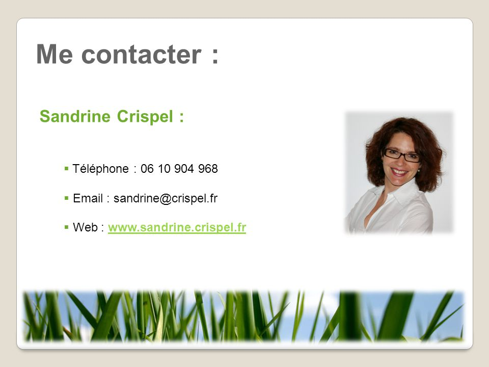 Me contacter : Sandrine Crispel :  Téléphone : 06 10 904 968  Email : sandrine@crispel.fr  Web : www.sandrine.crispel.frwww.sandrine.crispel.fr