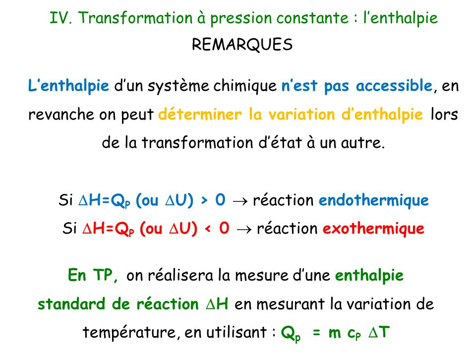 L'enthalpie d'un système chimique n'est pas accessible, en revanche on peut déterminer la variation d'enthalpie lors de la transformation d'état à un