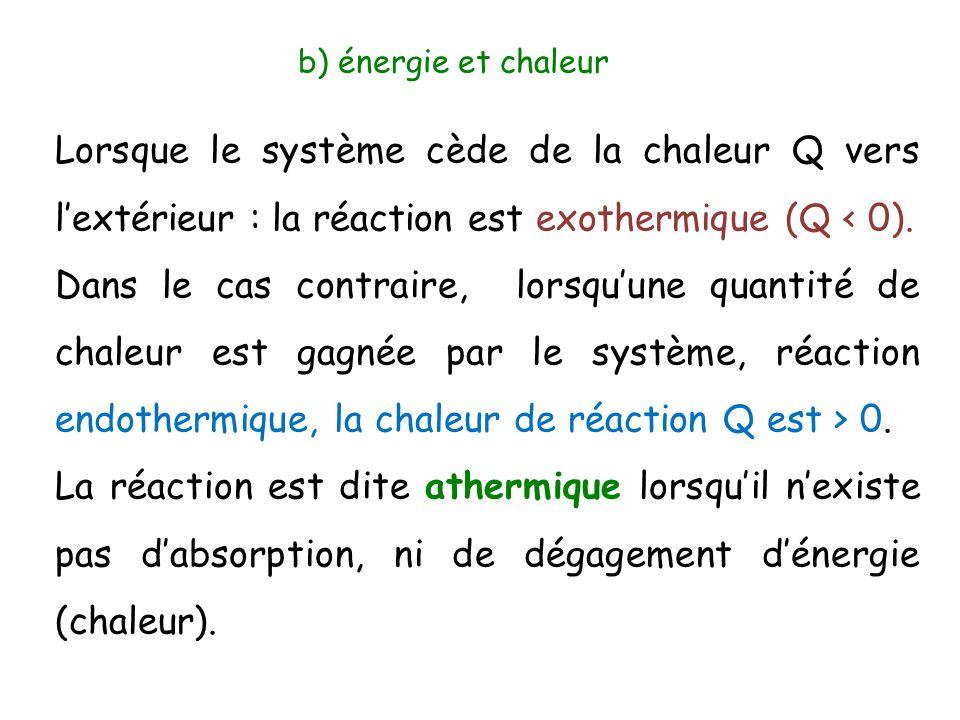 b) énergie et chaleur Lorsque le système cède de la chaleur Q vers l'extérieur : la réaction est exothermique (Q < 0). Dans le cas contraire, lorsqu'u