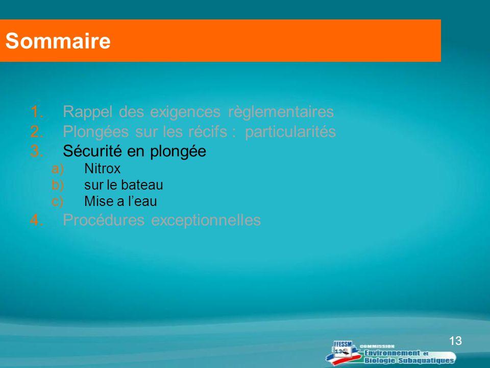 13 Sommaire 1.Rappel des exigences règlementaires 2.Plongées sur les récifs : particularités 3.Sécurité en plongée a)Nitrox b)sur le bateau c)Mise a l