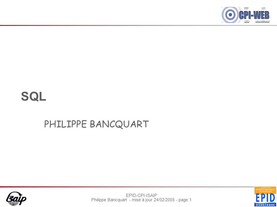 EPID-CPI-ISAIP Philippe Bancquart - mise à jour 24/02/2005 - page 1 SQL PHILIPPE BANCQUART