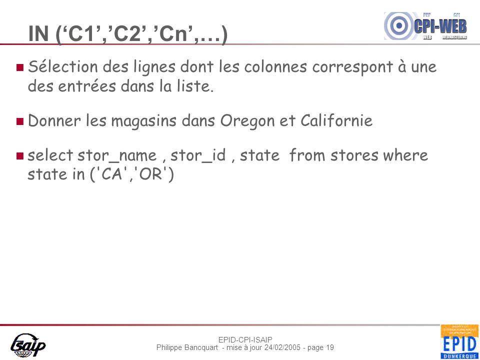 EPID-CPI-ISAIP Philippe Bancquart - mise à jour 24/02/2005 - page 19 IN ('C1','C2','Cn',…) Sélection des lignes dont les colonnes correspont à une des entrées dans la liste.